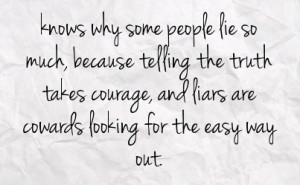 people lie so much because telling the truth takes courage and liars ...