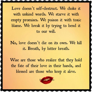 Love doesn't self-destruct. We choke it with unkind words. We starve ...