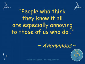 People who think they know it all are especially annoying to those of ...