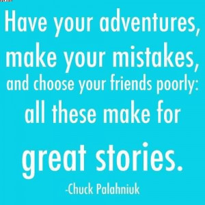 ... Make Your Mistakes, And Choose Your Friends Poorly.. - Chuck Palahniuk