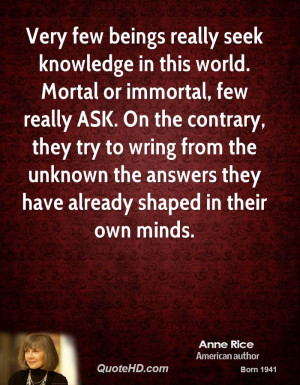 Very few beings really seek knowledge in this world. Mortal or ...