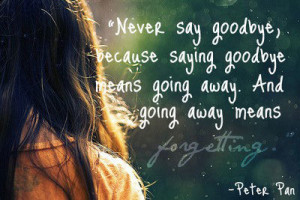 peter pan quotes never say goodbye - Google Search | We Heart It