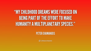 My childhood dreams were focused on being part of the effort to make ...