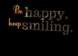 Quotes Picture: be happy, keep smiling