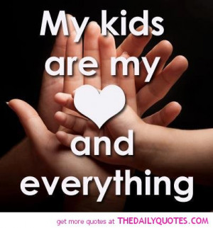 my-kids-love-everything-quote-pic-mother-daughter-son-father-quotes ...