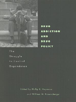 Drug Addiction and Drug Policy: The Struggle to Control Dependence