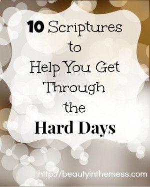 10 Scriptures to Help You Get Through the Hard Days - Beauty in the ...