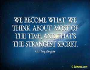 "... of the time, and that's the strangest secret."" -Earl Nightingale"