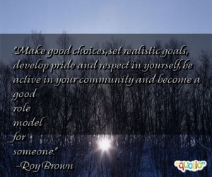 Make good choices, set realistic goals, develop pride and respect in ...