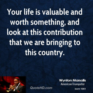 Your life is valuable and worth something, and look at this ...