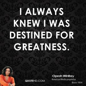 always knew I was destined for greatness.