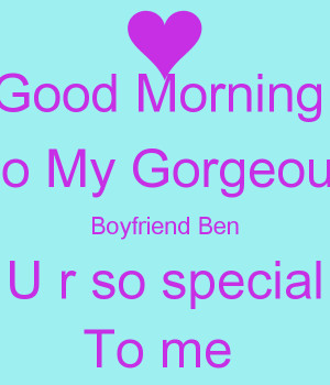 Good Morning To My Gorgeous Boyfriend Ben U r so special To me
