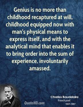 Charles Baudelaire - Genius is no more than childhood recaptured at ...