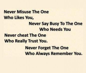 ... likes you never say busy to the one who needs you never cheat the one