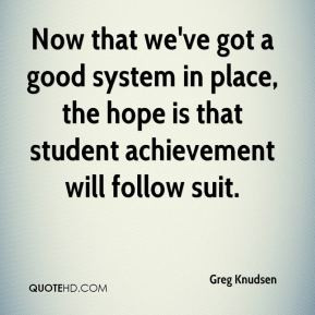 ... 've Got A Good System In Place The Hope Is That Student Achievement
