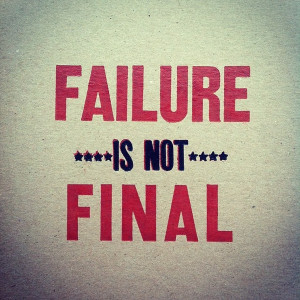 Failure is Not Final – Inspirational Quote