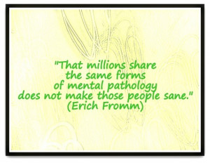 ... -of-mental-pathology-does-not-make-those-people-sane.-Erich-Fromm.jpg