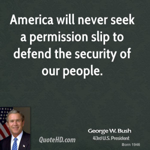 george-w-bush-george-w-bush-america-will-never-seek-a-permission-slip ...