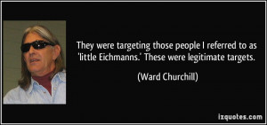 They were targeting those people I referred to as 'little Eichmanns ...