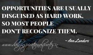 ... as hard work, so most people don't recognize them. ~ Ann Landers