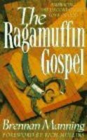 The Ragamuffin Gospel: Good News for the Bedraggled, Beat-Up, and ...