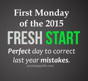 First Monday of the 2015, fresh start perfect day to correct last year ...