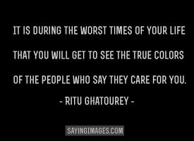 You'll see the true colors of the people who say they care for you
