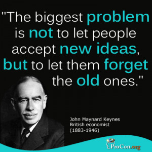John Maynard Keynes - The biggest problem is not to let people accept ...