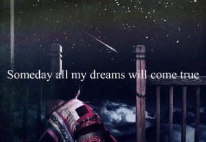 come true, dream, dreams, my dreams, someday, true