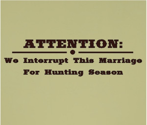 attention we interrupt this marriage for hunting quotes wall words ...