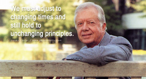 ... changing times and still hold to unchanging principles. - Jimmy Carter