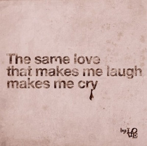 copied, love, makes me cry, quote, that makes me laugh, the same love