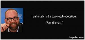 definitely had a top-notch education. - Paul Giamatti