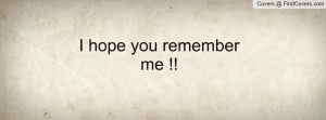 Hope You Remember Me Quotes