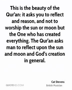 This is the beauty of the Qur'an: it asks you to reflect and reason ...