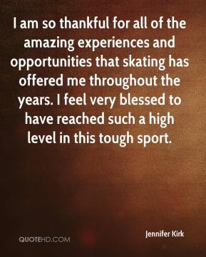 Jennifer Kirk - I am so thankful for all of the amazing experiences ...