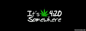 its 420 somewhere facebook cover Its 420 Somewhere Facebook Cover