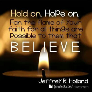 ... are possible to them that believe. #lds #quote Jeffrey R Holland