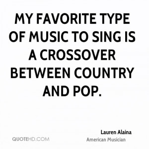 My favorite type of music to sing is a crossover between country and ...