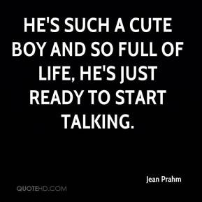 Jean Prahm - He's such a cute boy and so full of life, he's just ready ...