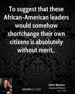 To suggest that these African-American leaders would somehow ...