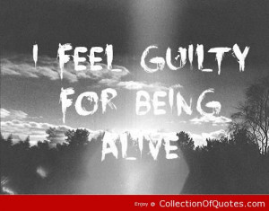 Heartbroken Quotes I Feel Guilty For Being Alive