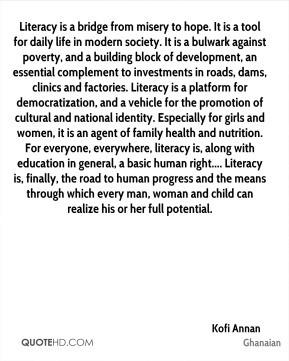 Kofi Annan - Literacy is a bridge from misery to hope. It is a tool ...