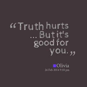 Quotes Picture: truth hurts but it's good for you