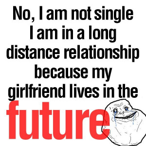 ... relationship -my girlfriend lives in the future - forever alone meme