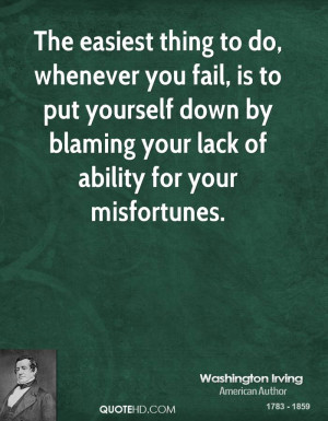 The easiest thing to do, whenever you fail, is to put yourself down by ...