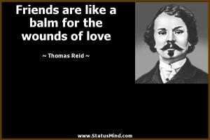 ... balm for the wounds of love - Thomas Reid Quotes - StatusMind.com