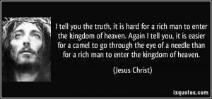 tell you the truth, it is hard for a rich man to enter the kingdom ...