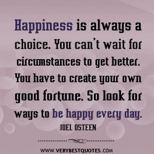 Quotes about happiness happiness is always a choice. you cant wait for ...