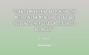 saw six men kicking and punching the mother-in-law. My neighbour ...